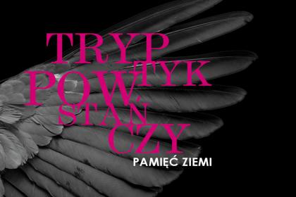 """""""TRYPTYK POWSTAŃCZY – PAMIĘĆ ZIEMI"""""""